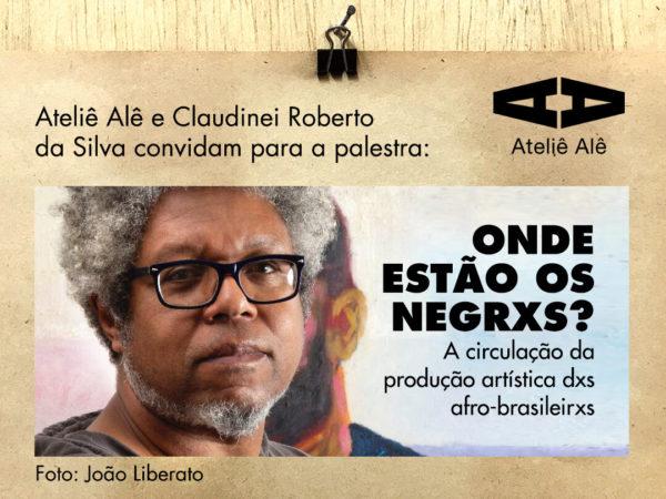 """""""Onde estão os Negrxs? A circulação da produção artística dxs afro-brasileirxs"""""""